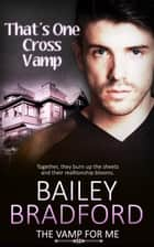 That's One Cross Vamp ebook by Bailey Bradford