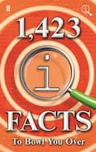 1,423 QI Facts to Bowl You Over ebook by John Lloyd, James Harkin, Anne Miller