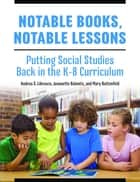 Notable Books, Notable Lessons: Putting Social Studies Back in the K-8 Curriculum ebook by Andrea S. Libresco, Jeannette Balantic, Mary Battenfeld