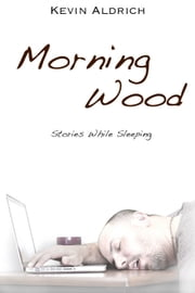 Morning Wood ebook by Kevin Aldrich