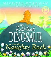 The Littlest Dinosaur and the Naughty Rock ebook by Camilla Reid,Michael Foreman