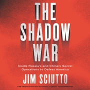 The Shadow War - Inside Russia's and China's Secret Operations to Defeat America audiobook by Jim Sciutto