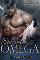 Secret Omega - mpreg paranormal gay romance ebook by Kellan Larkin
