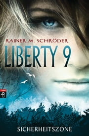 Liberty 9 - Sicherheitszone ebook by Rainer M. Schröder