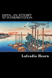 Japan : An Attempt At Interpretation ebook by Lafcadio Hearn