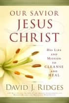 Our Savior, Jesus Christ ebook by David J. Ridges