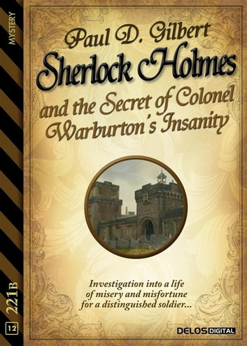 Sherlock Holmes and the Secret of Colonel Warburton's Insanity ebook by Paul D. Gilbert