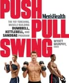 Men's Health Push, Pull, Swing - The Fat-Torching, Muscle-Building Dumbbell, Kettlebell, and Sandbag Program ebook by Matt Murphy, The Editors of Men's Health