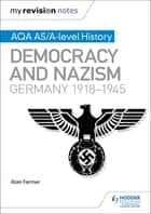 My Revision Notes: AQA AS/A-level History: Democracy and Nazism: Germany, 1918–1945 ebook by Alan Farmer