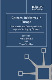 Citizens' Initiatives in Europe - Procedures and Consequences of Agenda-Setting by Citizens ebook by M. Setälä,T. Schiller
