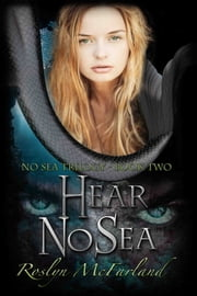 Hear No Sea: No Sea Trilogy book 2 ebook by Roslyn McFarland