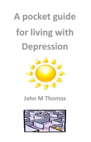 A Pocket Guide for Living with Depression ebook by John M Thomas