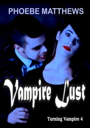Vampire Lust - Turning Vampire, #4 ebook by Phoebe Matthews