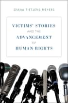 Victims' Stories and the Advancement of Human Rights ebook by Diana Tietjens Meyers