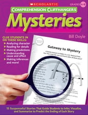 Comprehension Cliffhangers: Mysteries: 15 Suspenseful Stories That Guide Students to Infer, Visualize, and Summarize to Predict the Ending of Each Sto ebook by Doyle, Bill