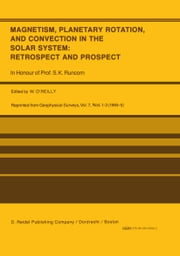 Magnetism, Planetary Rotation, and Convection in the Solar System: Retrospect and Prospect - In Honour of Prof. S.K. Runcorn ebook by W. O'Reilly