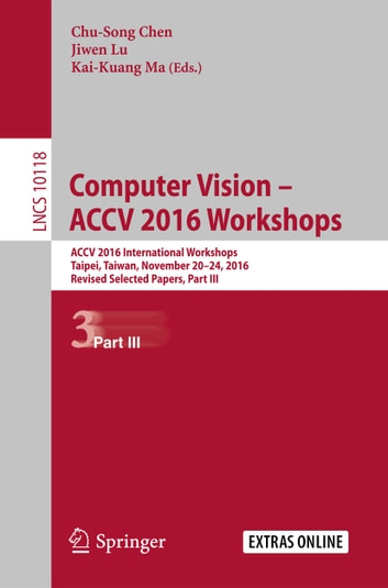 Computer Vision – ACCV 2016 Workshops - ACCV 2016 International Workshops, Taipei, Taiwan, November 20-24, 2016, Revised Selected Papers, Part III ebook by