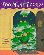Too Many Frogs ebook by Sandy Asher, Keith Graves
