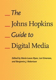 The Johns Hopkins Guide to Digital Media ebook by Marie-Laure Ryan,Lori Emerson,Benjamin J. Robertson