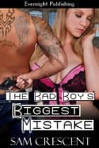 The Bad Boy's Biggest Mistake ebook by Sam Crescent