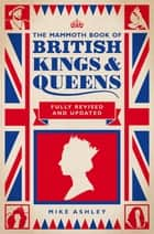 The Mammoth Book of British Kings and Queens ebook by Mike Ashley