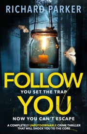 Follow You - A completely UNPUTDOWNABLE crime thriller that will shock you to the core eBook par Richard Parker