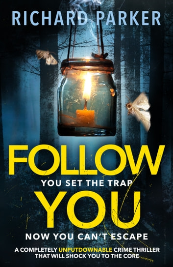 Follow You - A completely UNPUTDOWNABLE crime thriller that will shock you to the core ebook by Richard Parker