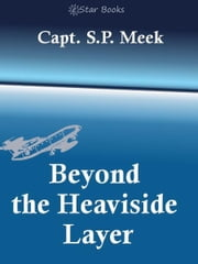 Beyond The Heaviside Layer ebook by Capt SP Meek