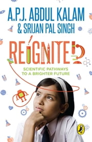 Reignited - Scientific Pathways to a Better Future ebook by A P J Kalam,Srijan Pal Singh