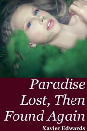 Paradise Lost, Then Found Again ebook by Xavier Edwards