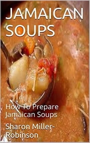 Jamaican Soups ebook by Sharon Miller-Robinson