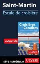 Saint-Martin - Escale de croisière ebook by Collectif Ulysse