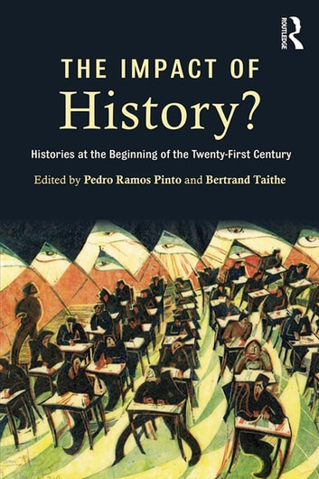 The Impact of History? - Histories at the Beginning of the 21st Century ebook by Pedro Ramos Pinto,Bertrand Taithe