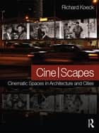 Cine-scapes - Cinematic Spaces in Architecture and Cities eBook by Richard Koeck