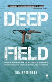 Deep Field - Dispatches from the Frontlines of Aid Relief, from Pakistan to Kazan, the Punjab to the Pacific ebook by Bamforth,Tom