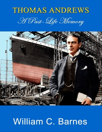 Thomas Andrews: A Past Life Memory ebook by William C. Barnes