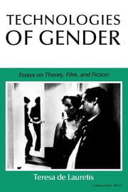 Technologies of Gender - Essays on Theory, Film, and Fiction ebook by Teresa de de Lauretis