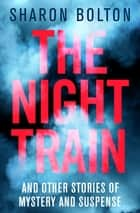 The Night Train ebook by Sharon Bolton