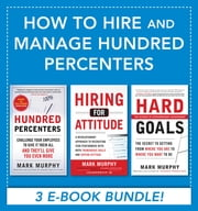 How to Hire and Manage Hundred Percenters ebook by Mark Murphy