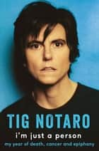I'm Just a Person - My year of death, cancer and epiphany eBook by Tig Notaro