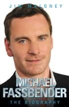 Michael Fassbender - The Biography ebook by Jim Maloney