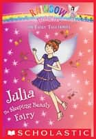 Julia the Sleeping Beauty Fairy: A Rainbow Magic Book (The Fairy Tale Fairies #1) ebook by Daisy Meadows
