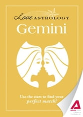 Love Astrology: Gemini: Use the stars to find your perfect match! - Use the stars to find your perfect match! ebook by Editors of Adams Media