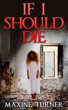 If I Should Die ebook by Maxine Turner, Christopher C. Page