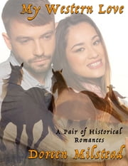 My Western Love: A Pair of Historical Romances ebook by Doreen Milstead