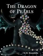 The Dragon of Pearls ebook by M.M. Brambilla