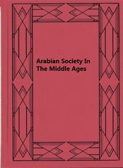 Arabian Society In The Middle Ages ebook by Edward William Lane