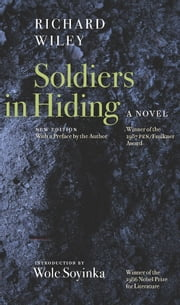 Soldiers in Hiding - A Novel ebook by Richard Wiley,Wole Soyinka