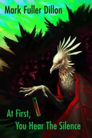 At First, You Hear The Silence ebook by Mark Fuller Dillon