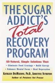 The Sugar Addict's Total Recovery Program ebook by Kathleen DesMaisons